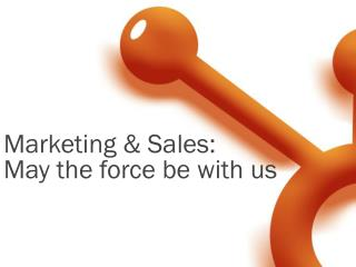 Marketing & Sales:  May the force be with us
