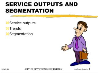 SERVICE OUTPUTS AND SEGMENTATION