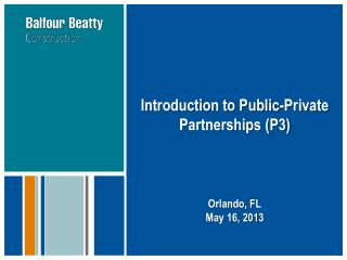 Introduction to Public-Private Partnerships (P3) Orlando, FL May 16, 2013