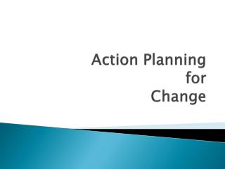 Action Planning  for  Change