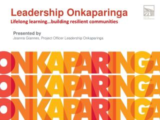 Leadership  Onkaparinga Lifelong learning…building resilient  communities