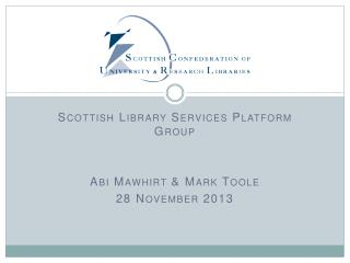 Scottish Library Services Platform Group Abi Mawhirt & Mark Toole 28 November 2013