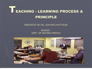 teaching - learning process  principle  presented by dr. udayan chatterjee  reader - dept. of materia medica