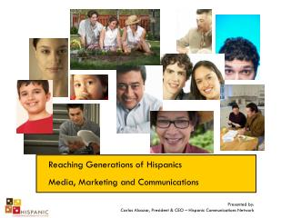 Reaching Generations of Hispanics Media, Marketing and Communications