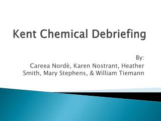 Kent Chemical Debriefing