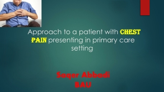 Approach to a patient with Chest Pain presenting in primary care setting Saqer Abbadi BAU