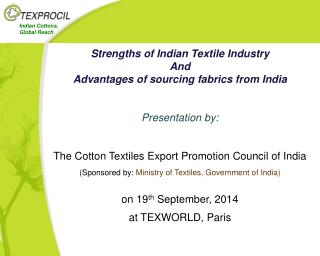 Strengths of Indian Textile Industry And Advantages of sourcing fabrics from India Presentation  by: The Cotton Textile