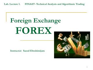 Foreign Exchange   FOREX  Instructor:   Saeed Ebrahimijam