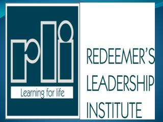 WELCOME TO REDEEMER'S LEADERSHIP INSTITUTE ( RLI ) TRAINING PROGRAM
