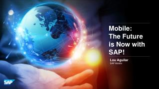 Mobile:  The Future  is Now with SAP!