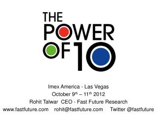 Imex America - Las Vegas October 9 th – 11 th 2012 Rohit Talwar CEO - Fast Future Research
