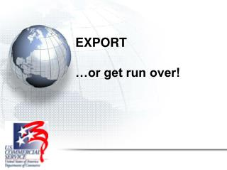 EXPORT  …or get run over!