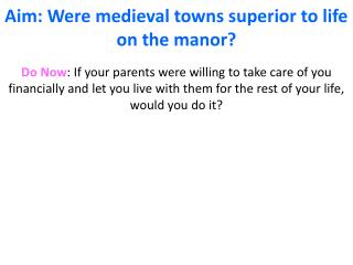Aim: Were medieval towns superior to life on the manor?