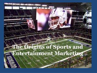 The Origins of Sports and Entertainment Marketing