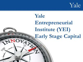 Yale Entrepreneurial Institute (YEI ) Early Stage Capital