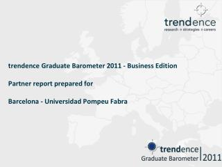 trendence Graduate Barometer  2011 - Business Edition Partner  report prepared for Barcelona -  Universidad Pompeu Fabra