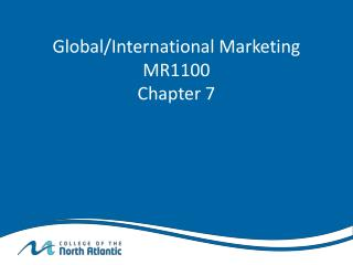 Global/International Marketing MR1100  Chapter 7