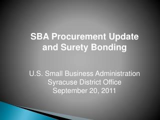 SBA Procurement Update            and Surety Bonding U.S. Small Business Administration Syracuse District Office Septemb