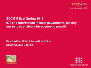 SOCITM East Spring 2012 ICT and information in local government, playing our part as enablers for economic growth David