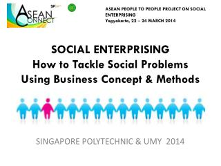 SOCIAL ENTERPRISING How to Tackle Social Problems Using Business Concept & Methods