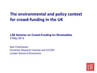 The environmental and policy context for crowd-funding in the UK LSE Seminar on Crowd-Funding for Renewables 2 May 2013