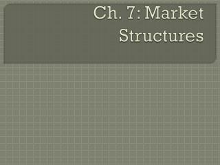 Ch. 7: Market Structures