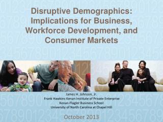 Disruptive Demographics: Implications for Business, Workforce Development, and Consumer Markets