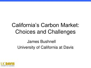 California's Carbon Market:  Choices and Challenges
