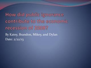 How did public ignorance contribute to the economic recession of 2008?