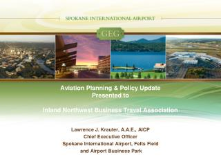Aviation Planning & Policy Update Presented to Inland Northwest Business Travel Association