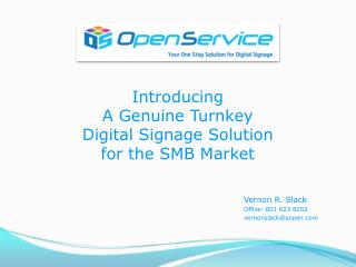 Introducing  A Genuine Turnkey  Digital Signage Solution  for the SMB Market