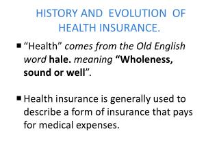 HISTORY AND  EVOLUTION  OF  HEALTH INSURANCE .