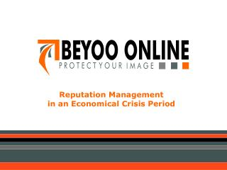 Reputation Management in an Economical Crisis Period