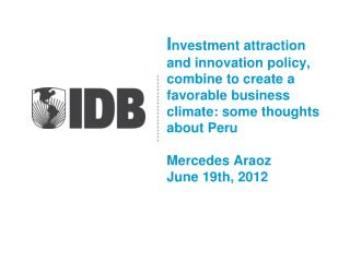 I nvestment  attraction  and innovation policy, combine to create a favorable business climate: some thoughts about Peru