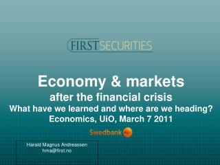 Economy & markets after the financial crisis What have we learned and where are we heading? Economics, UiO, March 7