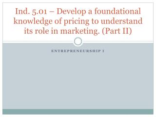 Ind. 5.01 – Develop a foundational knowledge of pricing to understand its role in marketing. (Part II)