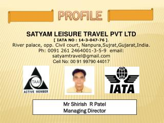 SATYAM LEISURE TRAVEL PVT LTD [ IATA NO : 14-3-047-76 ] . River palace, opp. Civil court,  Nanpura,Sujrat,Gujarat,India