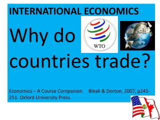 INTERNATIONAL ECONOMICS Why do countries trade? Economics – A Course Companion.    Bleak &  Dorton , 2007, p245-251. Ox
