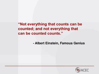 """Not everything that counts can be counted; and not everything that can be counted counts."" -  Albert Einstein, Famous"