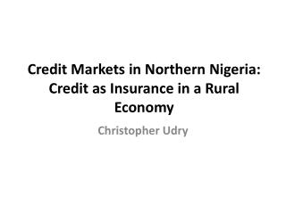 Credit Markets in Northern Nigeria: Credit as Insurance in a Rural Economy