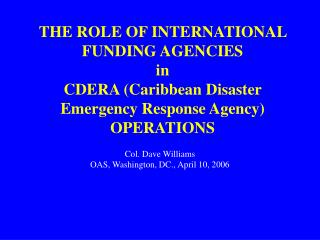 THE ROLE OF INTERNATIONAL FUNDING AGENCIES  in  CDERA (Caribbean Disaster Emergency Response Agency) OPERATIONS
