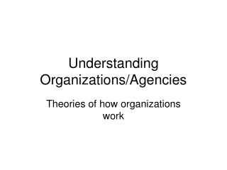Understanding Organizations/Agencies