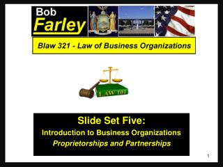 Slide Set  Five: Introduction to Business Organizations Proprietorships and Partnerships