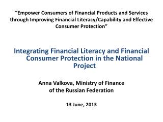 """""""Empower Consumers of Financial Products and Services through Improving Financial Literacy/Capability and Effective Cons"""