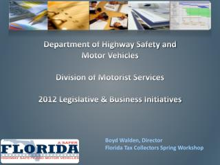 Department of Highway Safety and  Motor Vehicles Division of Motorist Services 2012 Legislative & Business Initiatives