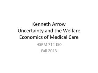 Kenneth Arrow Uncertainty and the Welfare Economics of Medical Care