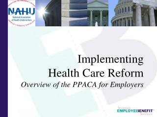 Implementing  Health Care Reform Overview of the PPACA for Employers