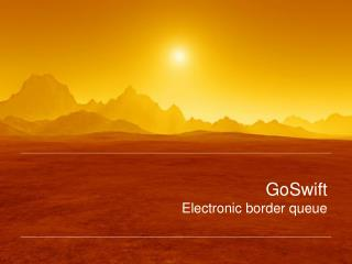 GoSwift Electronic border queue