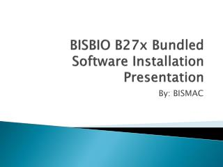 BISBIO B27x Bundled Software Installation Presentation