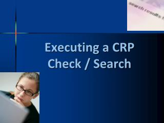 Executing a CRP Check / Search